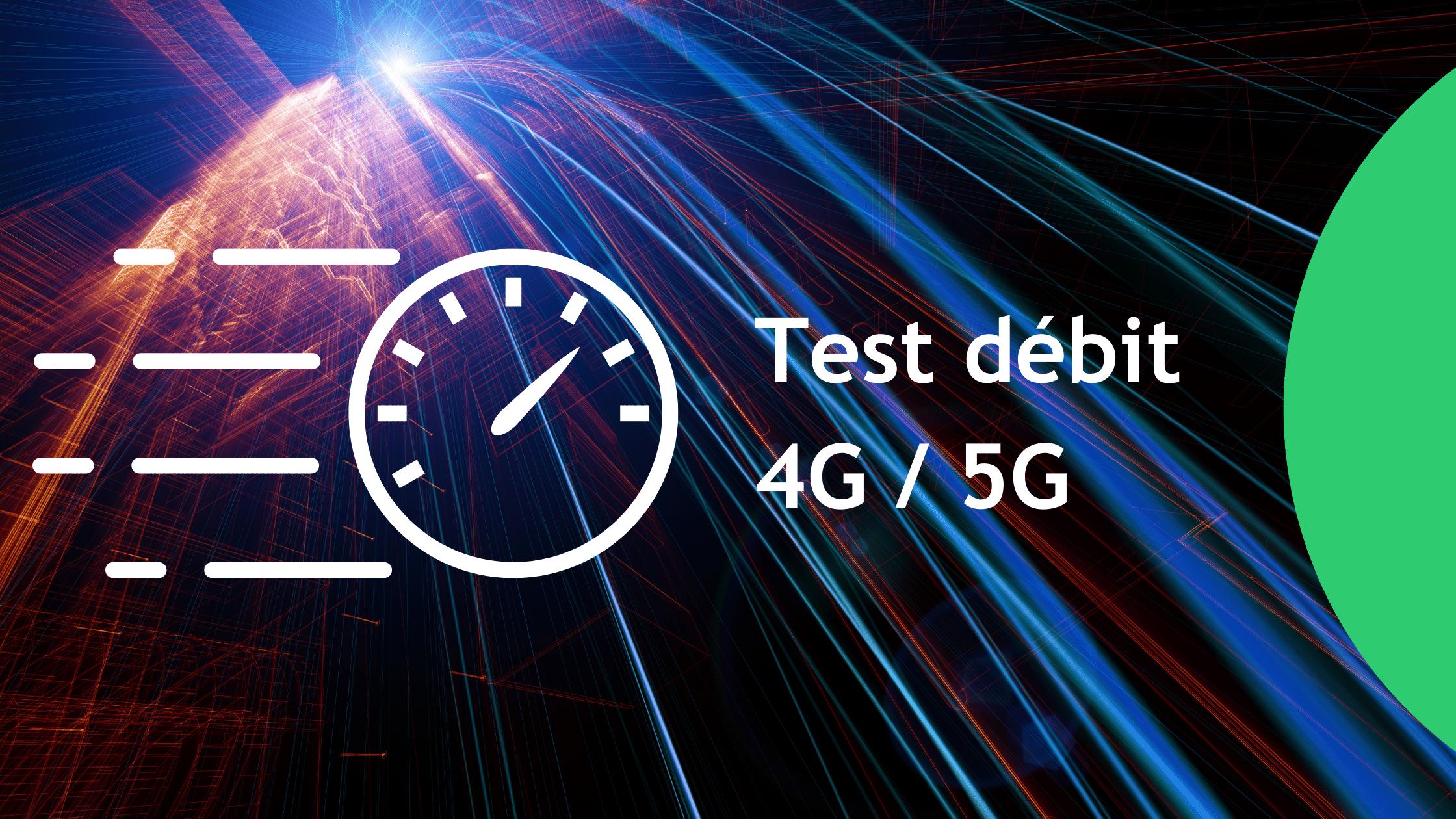 Test débit 4G 5G